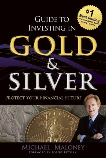guide to investing in gold and silver michael maloney